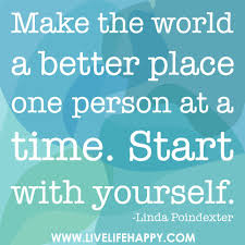 make the world a better place live life happy make the world a better place