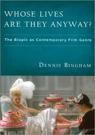 whose lives are they anyway the biopic as contemporary film genre  dennis bingham s recently published volume whose lives are they anyway