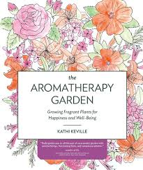 Aromatherapy Scent Chart The Aromatherapy Garden Growing Fragrant Plants For