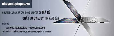 Top 10 Cửa Hàng Laptop Cũ Giá Rẻ, Uy Tín Tại TPHCM