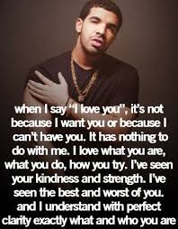 Drake Love Quotes Classy Would Like To Point Out That Drake Did NOT Say This I Believe A