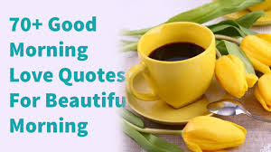 70 Good Morning Love Quotes For Beautiful Morning