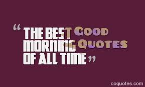 Mean Good Morning Quotes Best Of The Best Good Morning Quotes Of All Time Quotes