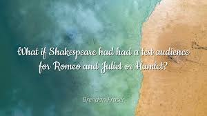 Brendan Fraser What If Shakespeare Had Had A Test Audience For