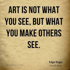 Quotes About Art Simple Edgar Degas Art Quotes QuoteHD