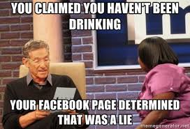 You claimed you haven't been drinking Your facebook page ... via Relatably.com