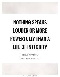 Quotes About Integrity Inspiration Nothing Speaks Louder Or More Powerfully Than A Life Of Integrity