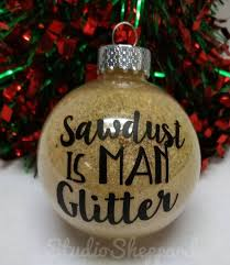 Sawdust Is Man Glitter Ornament-Christmas Ornament-Gift for Him-Gift Under  10