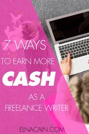 images about lance writing learn seven ways to earn more cash as a lance writer i m a