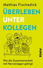 überleben Unter Kollegen Von Mathias Fischedick Piper
