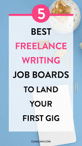 enjoy writing these will pay you up to to write a the 5 best lance writing job boards to land your first gig