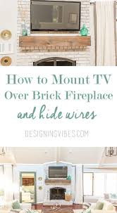 How To Mount A TV Over A Brick Fireplace And Hide The Wires Mounting A Tv Over A Fireplace