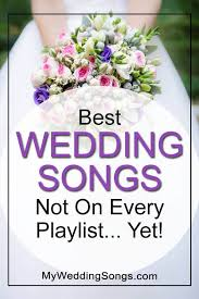 Wedding Song Playlist 2017 Best Wedding Songs Not On Every Playlist Yet