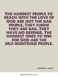 Self Righteous Christian Quotes Best Of The Hardest Ones To Win For God Are The Selfrighteous People