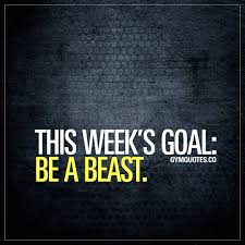 Goal Quotes Gym goals quotes This week's goal be a beast 16