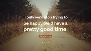 Image result for edith wharton if only we'd stop being happy