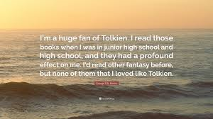 """Quotes About High School Cool George RR Martin Quote """"I'm A Huge Fan Of Tolkien I Read Those"""
