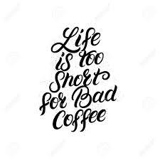 La Vie Est Trop Courte Pour Une Mauvaise Citation De Lettrage écrite à La Main De Café