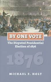 election of 1876 by one vote the disputed presidential election of 1876 by michael f