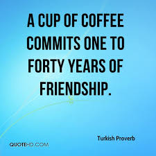 Quotes About Coffee And Friendship Best Turkish Proverb Friendship Quotes QuoteHD