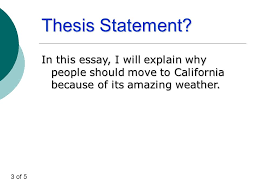 the roadmap of your essay rdquo ppt video online thesis statement in this essay i will explain why people should move to california because