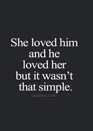 Quotes About Loving Him Gorgeous She Loved Him And He Loved Her But It Wasn't That Simple Love