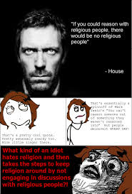 House Quotes 59 Inspiration Hey Ratheism About That Dr House Quote Imgur