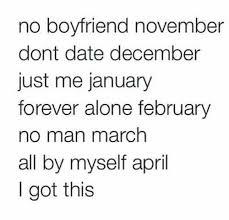 <b>No boyfriend</b> November, don't date December, just me January ...