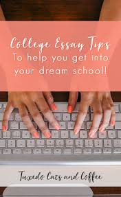 best college application essay ideas college essay tips