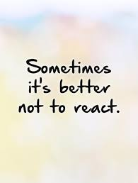 Speak Quotes Custom Sometimes It's Better Not To React Picture Quotes Wise Quotes