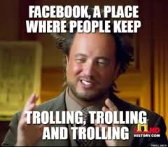 facebook-a-place-where-people-keep-trolling-trolling-and-trolling-thumb.jpg via Relatably.com