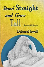 Stand Straight and Grow Tall: Howell, Dolores: 9781732343702: Amazon.com:  Books