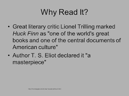 the adventures of huckleberry finn by mark twain ppt  3 why it great literary critic lionel trilling marked huck finn