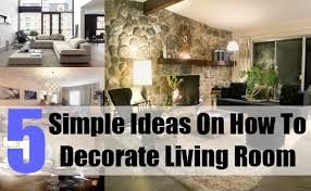 5 Simple Ideas How To Decorate Living Room Tips To Decorate