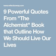best alchemist book ideas the alchemist paulo  9 powerful quotes from the alchemist book that outline how we should live our