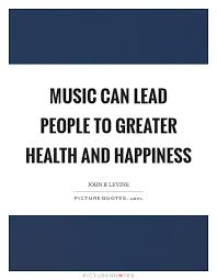 Happiness Quote Impressive Music Can Lead People To Greater Health And Happiness Picture Quotes