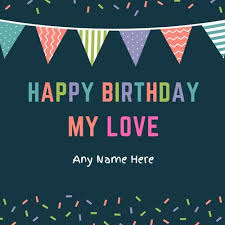 make a birthday card free online write name on happy birthday my love greeting card with name make