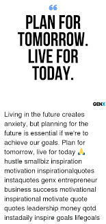Live For Today Quotes Stunning PLAN FOR TOMORROW LIVE FOR TODAY GEN Living In The Future Creates