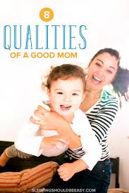 The Top 8 Qualities Of A Mother You Need To Thrive In Motherhood