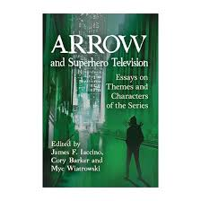 arrow and superhero television essays on themes and characters  arrow and superhero television essays on themes and characters of the series paperback