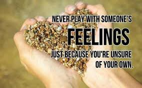 Feelings Quotes Never Play With Someone's Feelings Just Because Magnificent Unsure Quotes