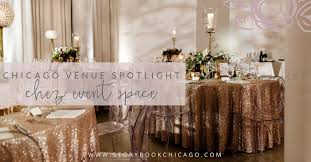being in the midst of enement season we thought it was appropriate to share our favorite chicago wedding venues with you today we are spotlighting chez