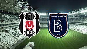 Beşiktaş Başakşehir maçı ne zaman saat kaçta hangi kanalda? - Futbol - Spor  Haberleri