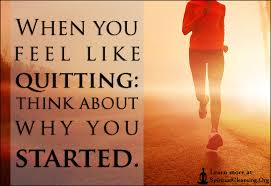 When You Feel Like Giving Up Quotes Best When You Feel Like Quitting Think About Why You Started