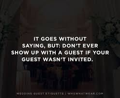 bringing a 1 to a wedding? the etiquette rules you need to w Wedding Invitation Bring A Guest consider this the rule to trump all rules do not show up with a guest wedding invitation bring a guest