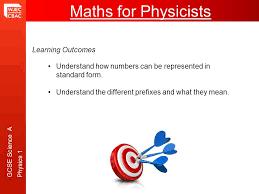 standard form physics gcse science a physics 1 maths for physicistsmaths for physicists