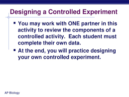 Designing A Controlled Experiment Ap Biology Answers The Scientific Method Experimental Design Ppt Download