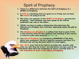 5 spirit of prophecy 1 there is a difference between the gift of prophecy a spirit of prophecy 2 a gift is something that are given to us freely
