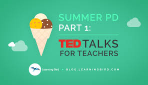 Summer PD Part 1: TED Talks for Teachers - Learning Bird