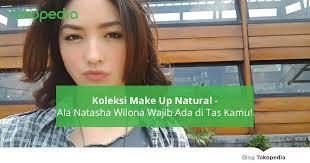 koleksi makeup natural ala natasha wilona wajib ada di tas kamu tokopedia
